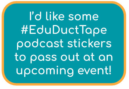 I'd like some #EduDuctTape podcast stickers to pass out at an upcoming event!