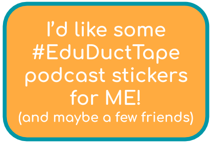 I'd like some #EduDuctTape Podcast Stickers for Me!