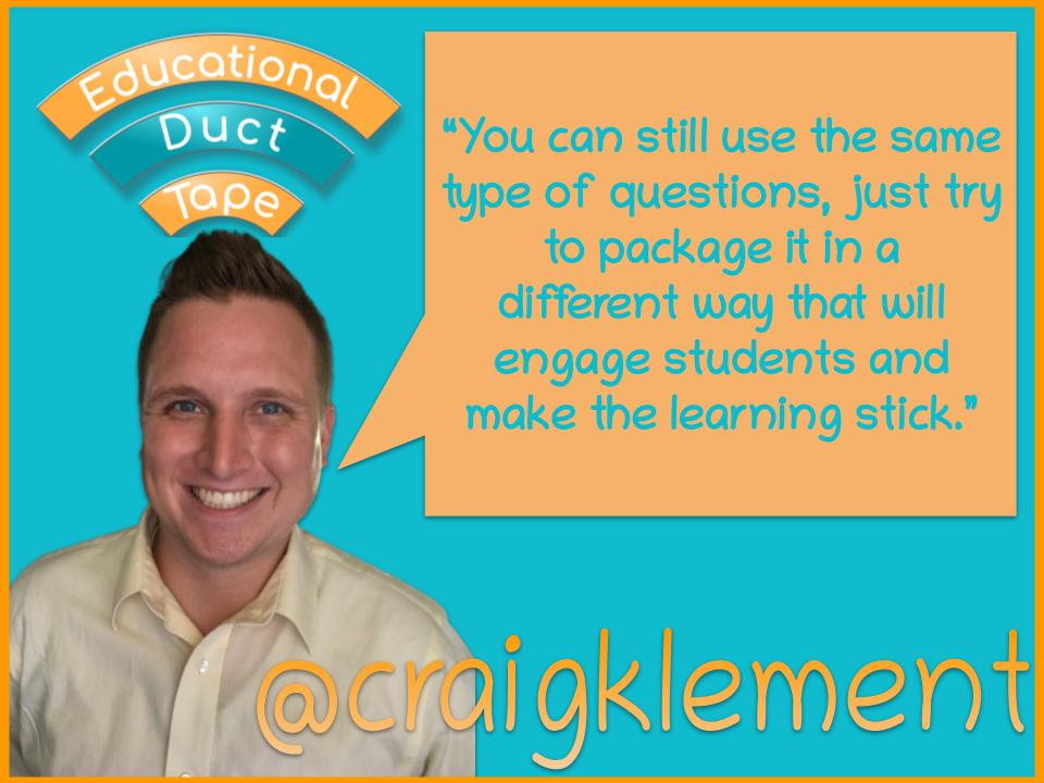 "Craig Klement Quote: ""You can still use the same type of questions, just try to package it in a different way that will engage students and make the learning stick."""