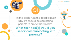 In the book, @mradamwelcome & @techninjatodd explain why we should be contacting parents to praise their kiddos. What tech tool(s) would you use for communicating with parents? #KidsDeserveIt
