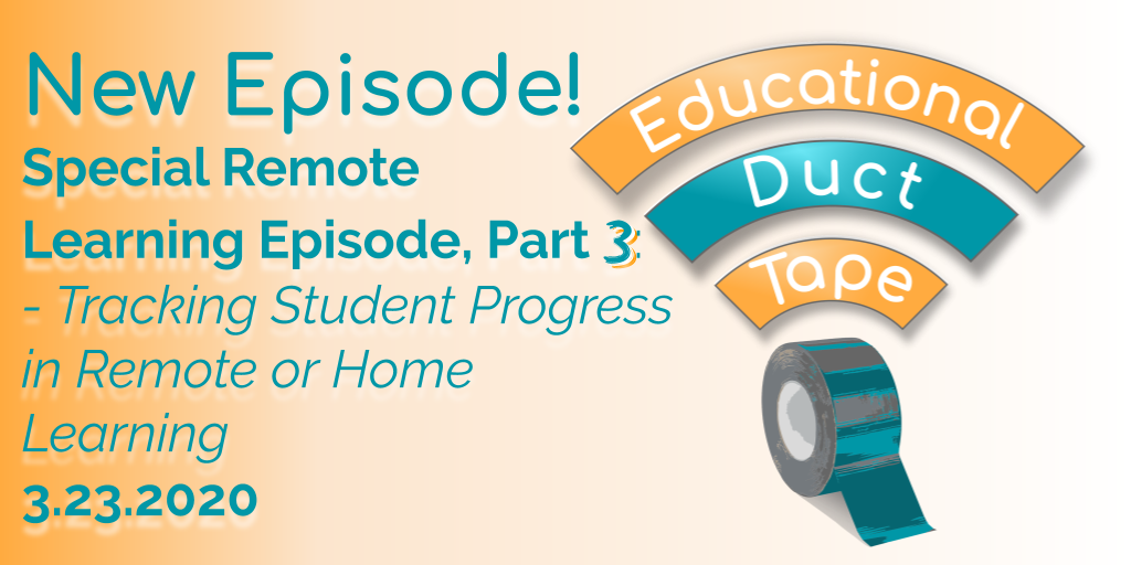 Graphic Text: New Episode! Special Remote Learning Episode, Part 3: - Tracking Student Progress in Remote or Home Learning 3.23.2020