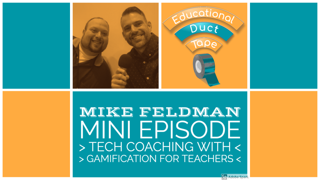 "Image shows Jake & podcast guest Mike Feldman together at the time of recording. Also includes the text ""Mike Feldman Mini Episode: Tech Coaching with Gamification for Teachers."""
