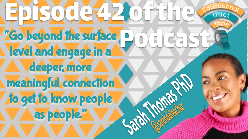 """This image shows a quote from Sarah Thomas, PhD's interview on the Educational Duct Tape podcast: """"Go beyond the surface level and engage in a deeper, more meaningful connection to get to know people as people."""""""