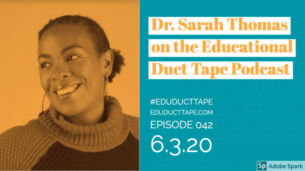 "Image shows a picture of Dr. Sarah Thomas and the text ""Dr. Sarah Thomas on the Educational Duct Tape Podcast, #EduDuctTape, EduDuctTape.com, Episode 042, 6-3-20"