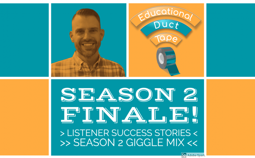 #EduDuctTape Season 2 Finale – Listener Success Stories & The Season 2 Giggle Mix