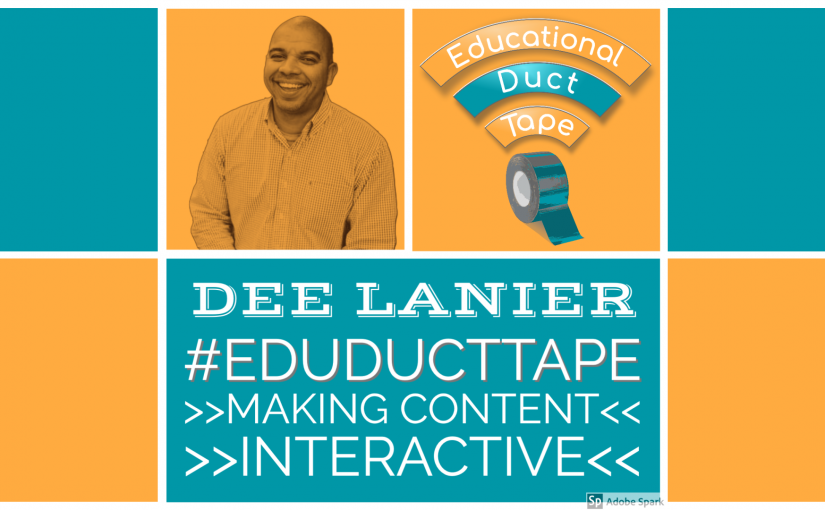 "Image shows a picture of Dee Lanier and the Educational Duct Tape logo with the text ""Dee Lanier, #EduDuctTape, Making Content Interactive"""