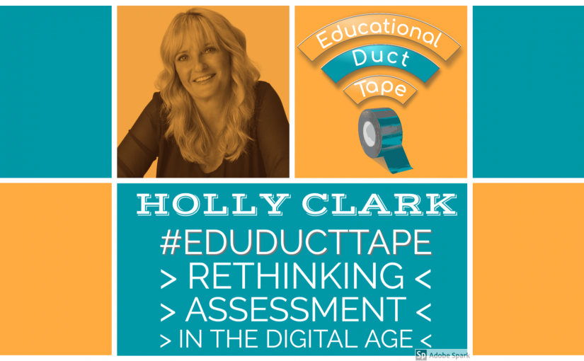Holly Clark, Rethinking Assessment in the Digital Age, Chromebook Infused Classroom, Flipgrid, BookCreator, Screencastify, Seesaw, Wakelet, OneNote