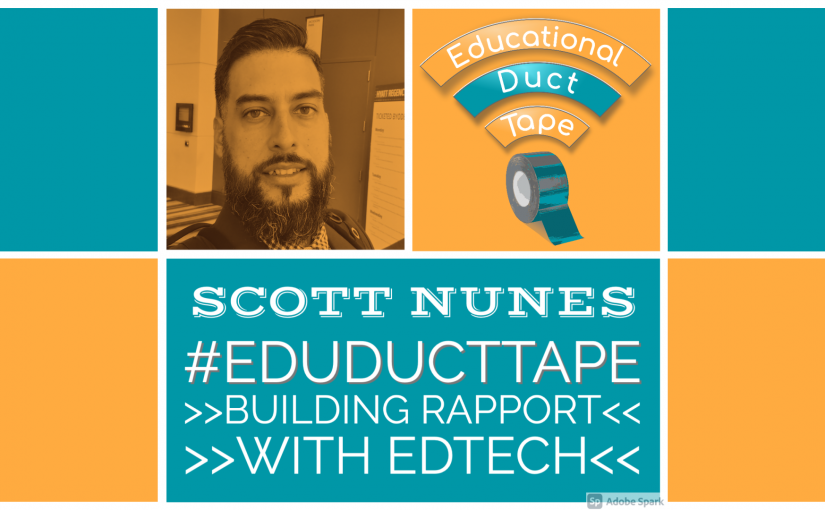 "Image shows the episode's guest Scott Nunes along with the Educational Duct Tape logo and the text ""Scott Nunes, #EduDuctTape, Building Rapport with EdTech"