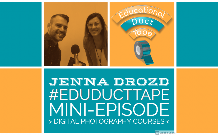 "Image shows a picture of Jake with Jenna Drozd and the text ""Jenna Drozd, #EduDuctTape Mini-Episode, Digital Photography Courses"