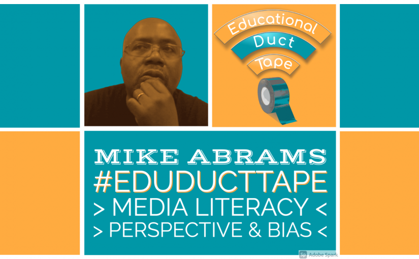 "Image shows Mike Abrams, the Educational Duct Tape Podcast logo, and the text ""Mike Abrams, #EduDuctTape, Media Literacy, Perspective, and Bias."""