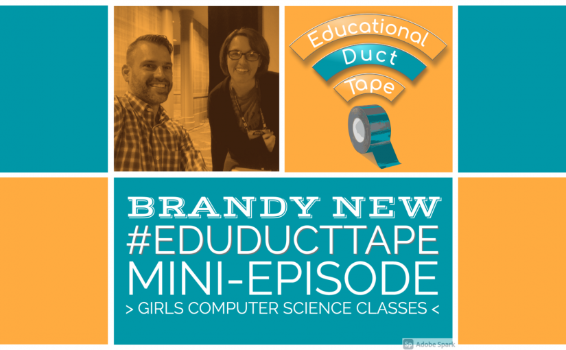 "Image shows Jake Miller and Brandy New together at the KySTE Conference along with an Educational Duct Tape podcast logo. Text says ""Brandy New, #EduDuctTape Mini-Episode: Girls in Computer Science Classes"