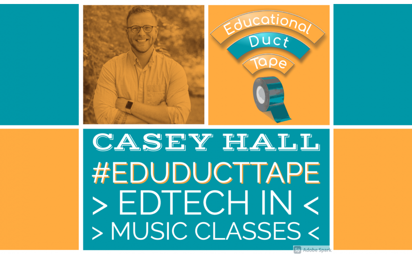 Casey Hall: EdTech in Music Classes
