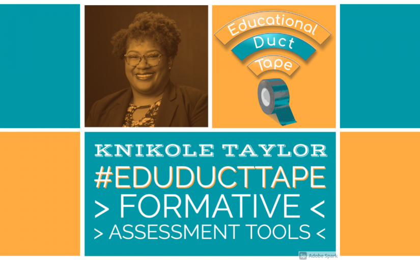 "Images shows a picture of the episode's guest, Knikole Taylor, the Educational Duct Tape logo, and the text ""Knikole Taylor, #EduDuctTape, Formative Assessment Tools"""
