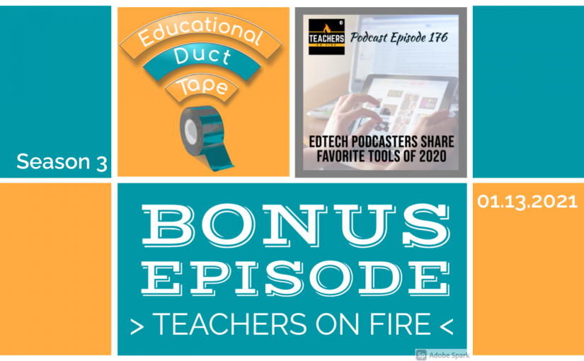 #EduDuctTape BONUS: Teachers On Fire – EDTECH PODCASTERS Shout Out the Best Learning Tools of 2020