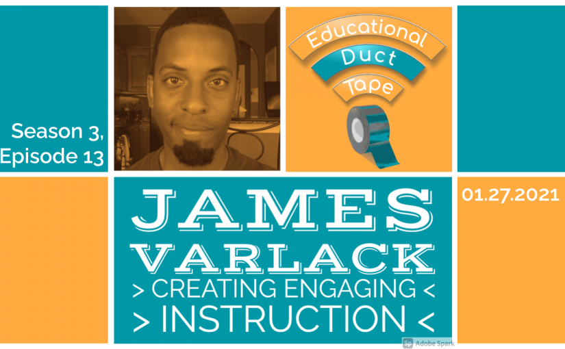 #EduDuctTape – James Varlack – Developing Engaging Instruction