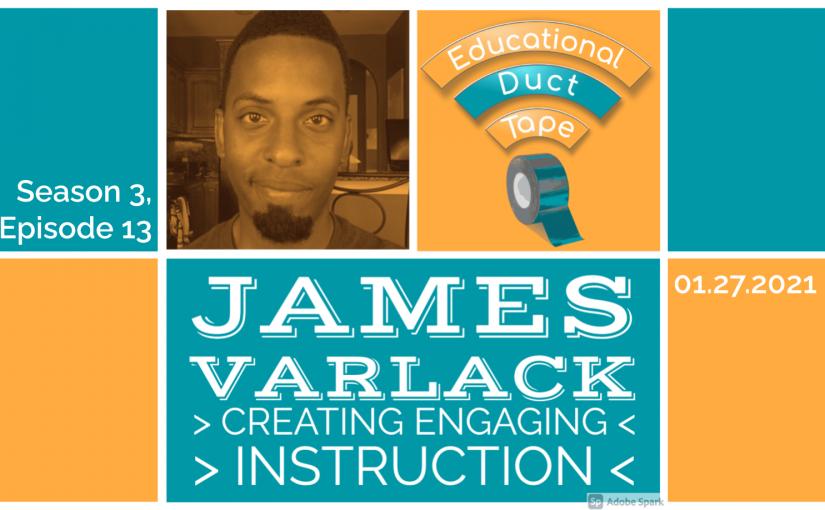 #EduDuctTape – James Varlack – Developing Engaging Instruction