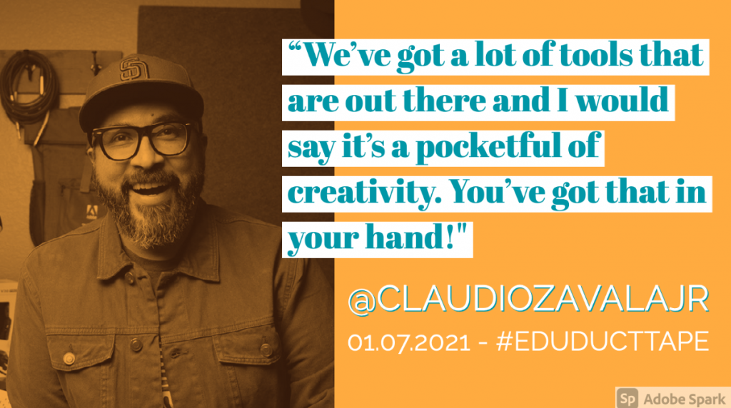 """Image shows a picture of Claudio Zavala, Jr. and the quote """"We've got a lot of tools that are out there and I would say it's a pocketful of creativity. You've got that in your hand!"""""""
