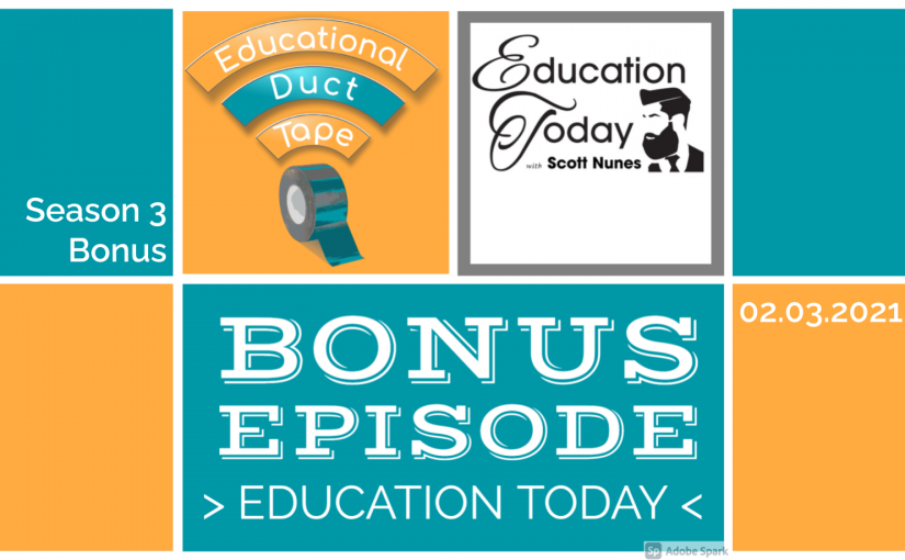 Image features the Educational Duct Tape logo, the Education Today podcast artwork, and the text Bonus Episode: Education Today, Season 3 Bonus, 02.03.2021