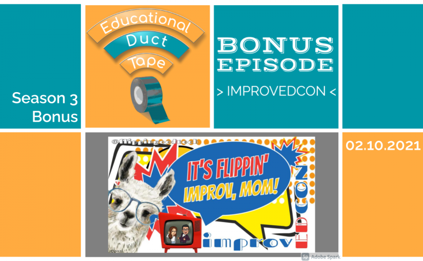 "Image shows the Educational Duct Tape podcast logo, the ImprovEDCon promotional image, and the text ""Season 3, Bonus Episode, ImprovEDCon, 2-10-2021"