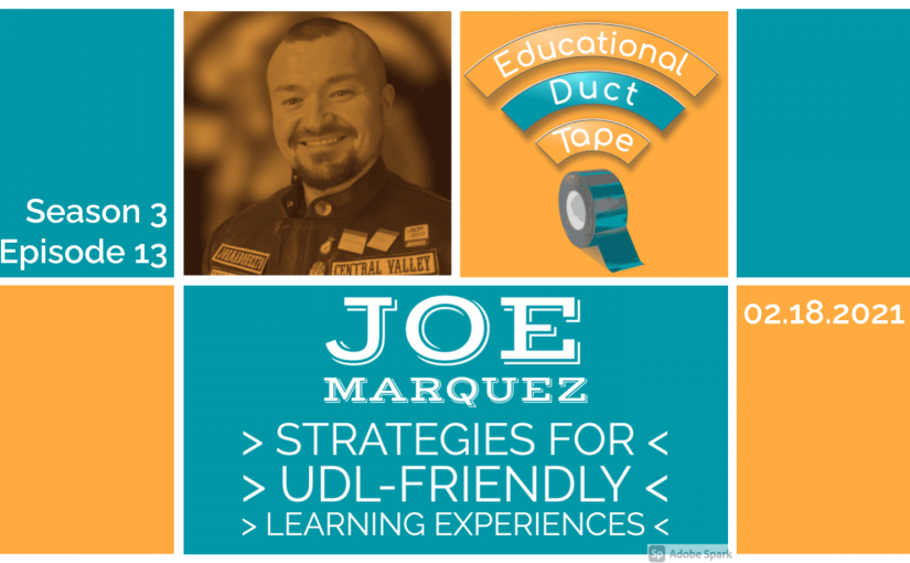 "Image shows a picture of the Educational Duct Tape logo, a picture of Joe Marquez, and the text ""Joe Marquez, Strategies for UDL-Friendly Learning Experiences."""