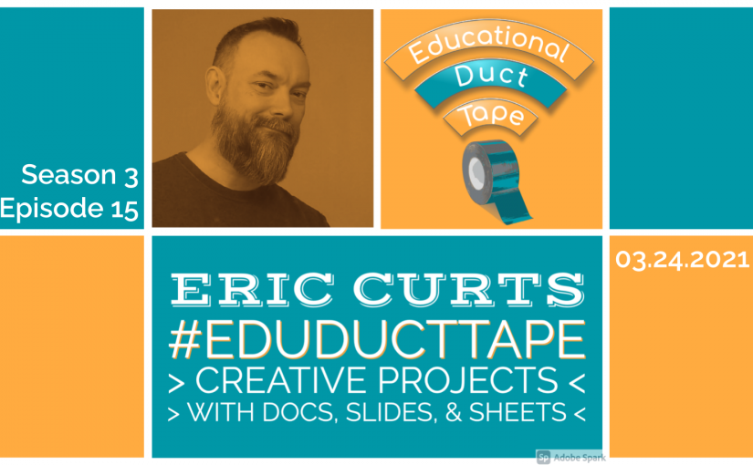 #EduDuctTape – Eric Curts – Creative Projects with Docs, Slides, and Sheets