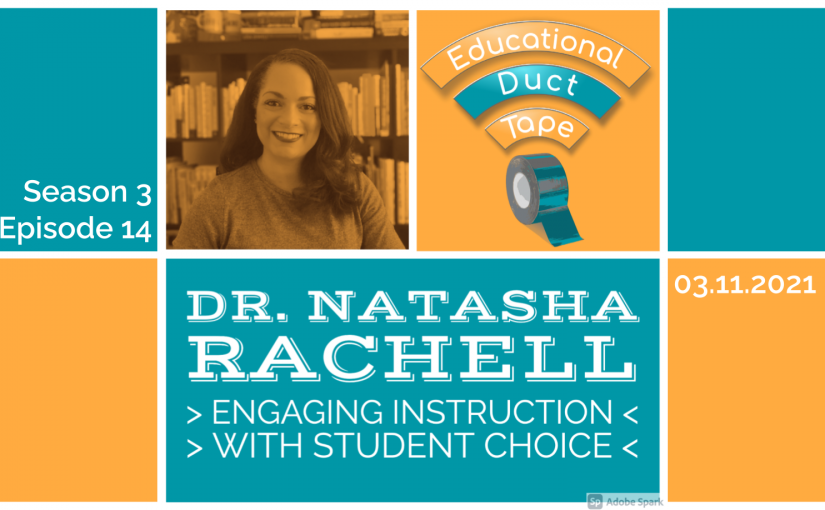 #EduDuctTape – Dr. Natasha Rachell – Engaging Instruction with Student Choice and EdTech