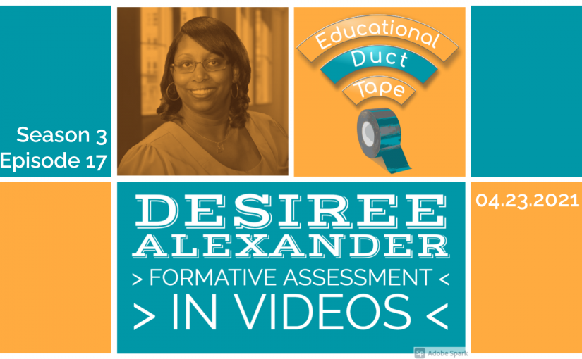 #EduDuctTape – Dr. Desiree Alexander – Formative Assessment in Videos