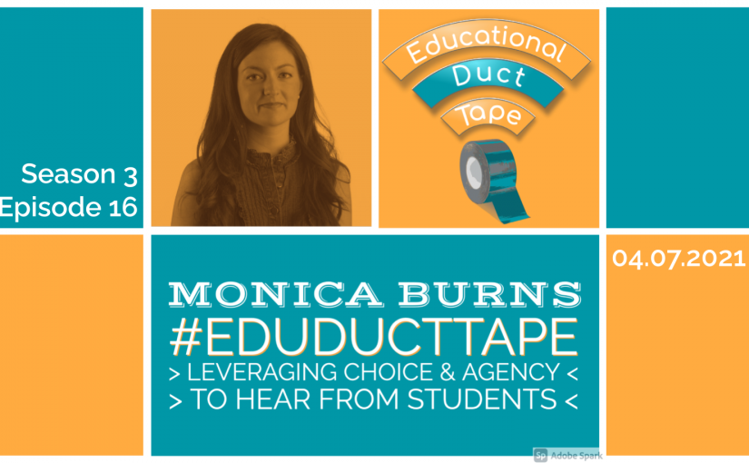 #EduDuctTape – Dr. Monica Burns – Leveraging Choice & Agency to Hear from All Students