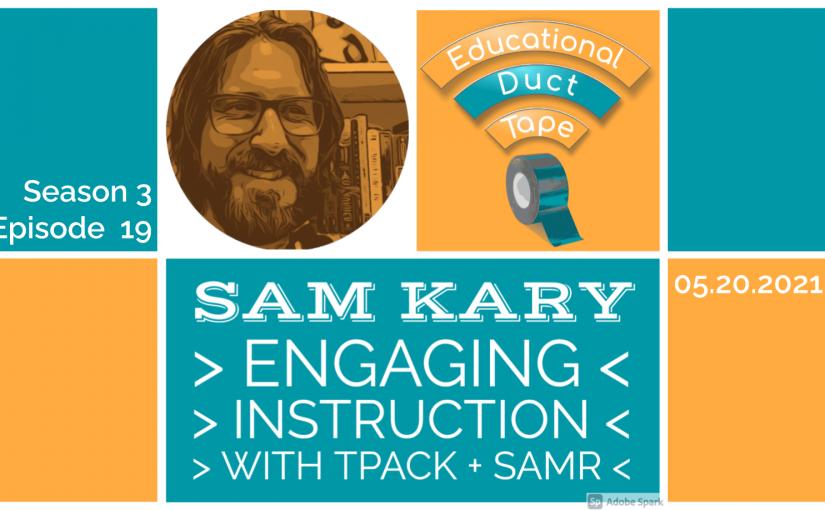 #EduDuctTape – Sam Kary – Engaging Learning with TPACK, SAMR, & EdTech