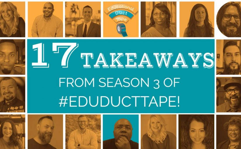 """Image shows the text """"17 Takeaways from Season 3 of #EduDuctTape!"""" along with the Educational Duct Tape Logo and pictures of the 17 guests who are featured in this episode."""