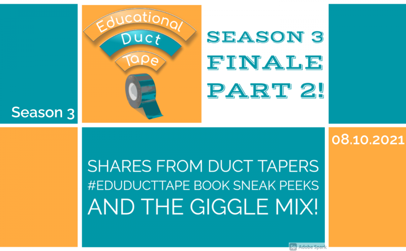 #EduDuctTape S3 Shares from Duct Tapers + a Giggle Mix!