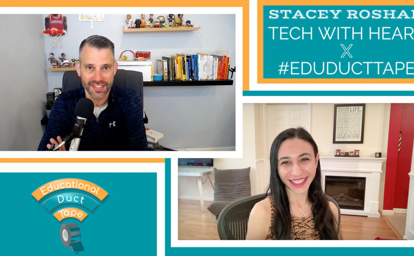 #EduDuctTape – Stacey Roshan: Tech With Heart x #EduDuctTape
