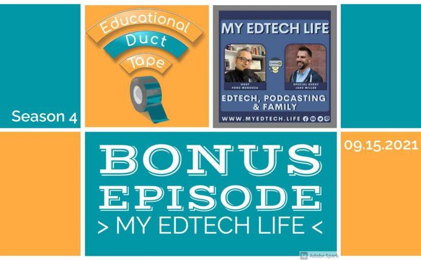 """Image shows the Educational Duct Tape logo, the artwork for the episode of My EdTech Life, and the text """"season 4, 9.15.2021, Bonus Episode: My EdTech Life."""""""