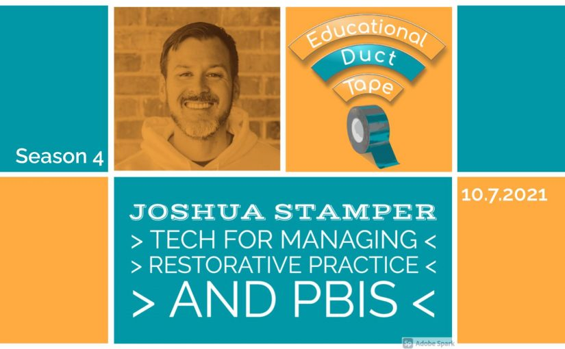 """Image shows a picture of Joshua Stamper alongside the Educational Duct Tape Podcast logo. It also includes the text """"Season 4, 10.7.21, Joshua Stamper: Tech for managing restorative practice and PBIS."""""""